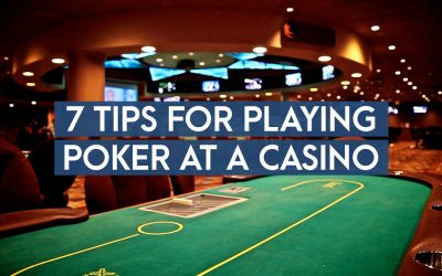 7 Tips For Playing Poker At A Casino