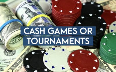 Tips For Choosing Between Cash Games or Tournaments