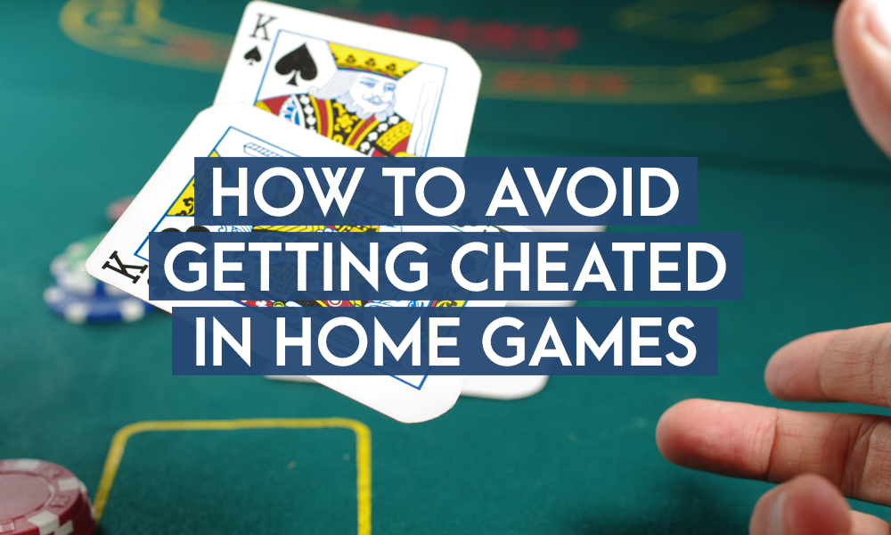 How To Avoid Getting Cheated in Home Games