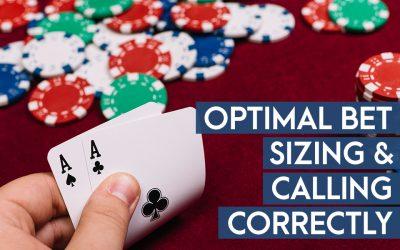 Optimal Bet Sizing & Calling Correctly