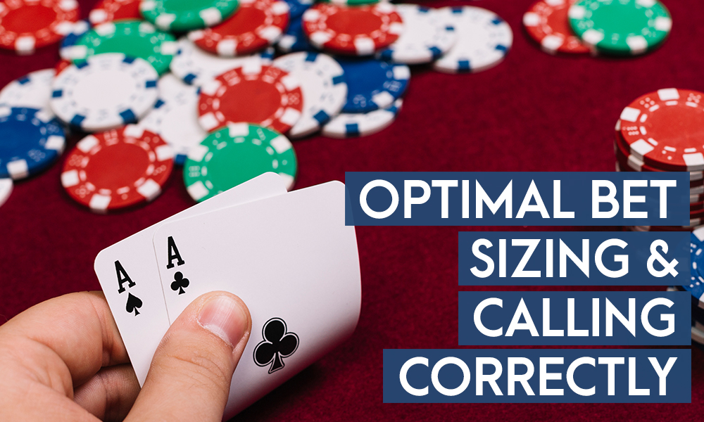 Optimal Bet Sizing & Calling Correctly