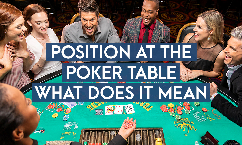 Position At The Poker Table – What Does It Mean