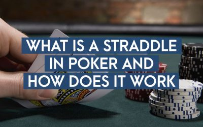 What Is A Straddle in Poker and How Does It Work