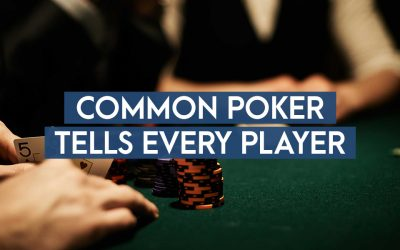 Common Poker Tells Every Player Should Know