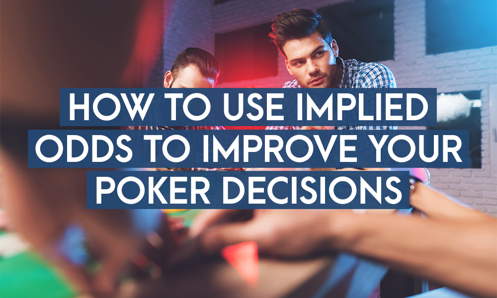 How To Use Implied Odds To Improve Your Poker Decisions