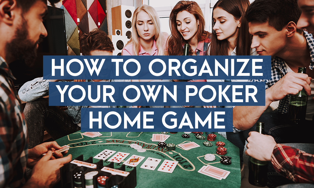 How To Organize Your Own Poker Home Game