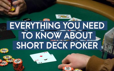 Everything You Need To Know About Short Deck Poker