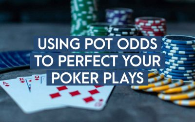 Using Pot Odds To Perfect Your Poker Plays