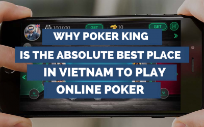 Why Poker King is the Absolute Best Place in Vietnam to Play Online Poker [Review]